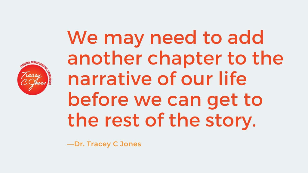 we may need to add another chapter to the narrative of our life before we can get to the rest of the story.