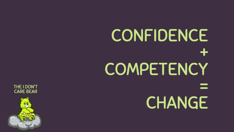 confidence plus competency equals change