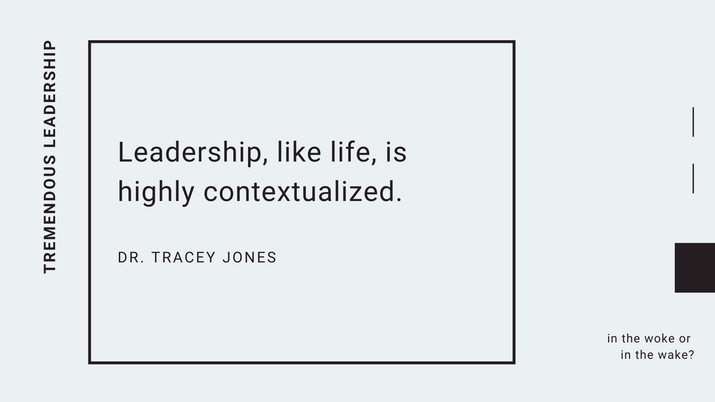 leadership like life is highly contextualized tracey c jones dr tremendous leadership