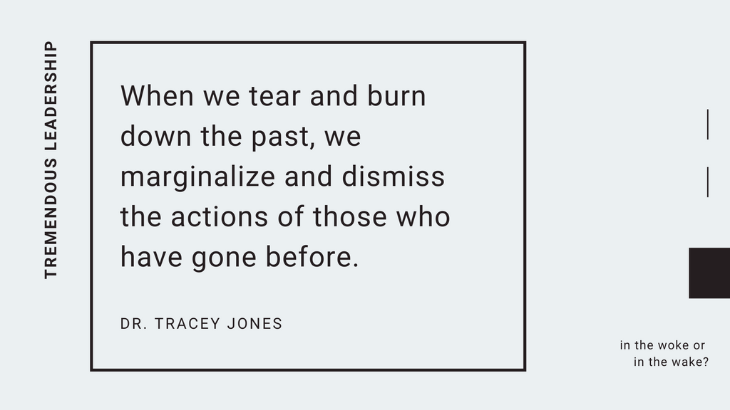 when we tear and burn down the past we marginalize and dismiss the actions of those who have gone before dr tracey jones tremendous leadership