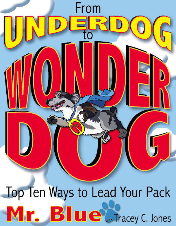 From Underdog to Wonderdog: Top Ten Ways to Lead Your Pack
