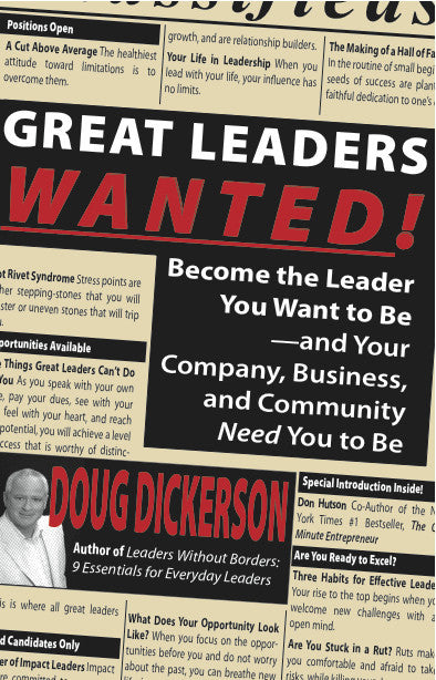 Great Leaders Wanted!: Become the Leader You Want to Be—and Your Company, Leadership, and Community Need You to Be