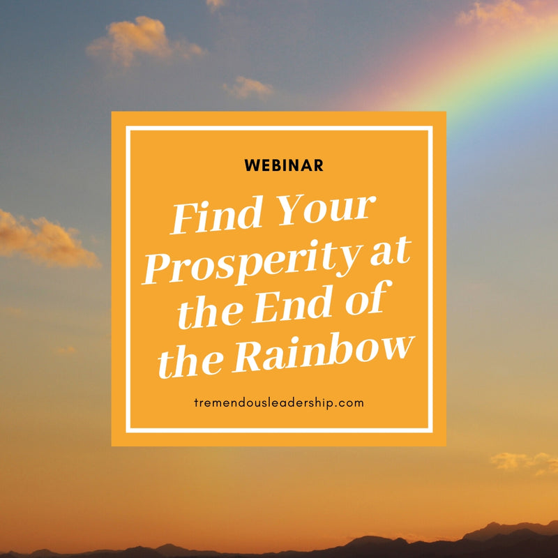 Webinar - Find Your Prosperity at the End of the Rainbow