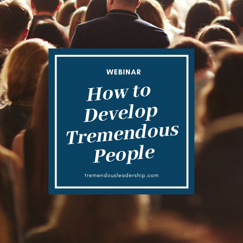 Webinar - How to Develop Tremendous People