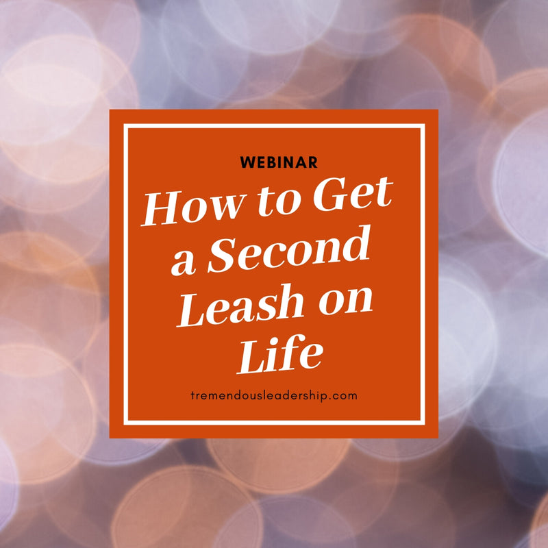 Webinar - How to Get a Second Leash on Life
