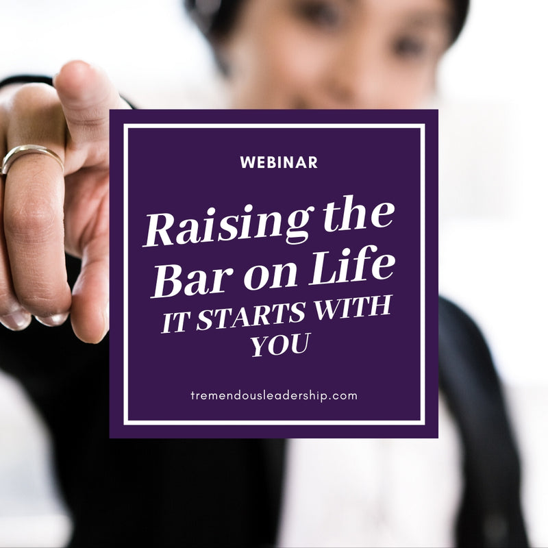 Webinar - Raising the Bar on Life: It Starts With You!
