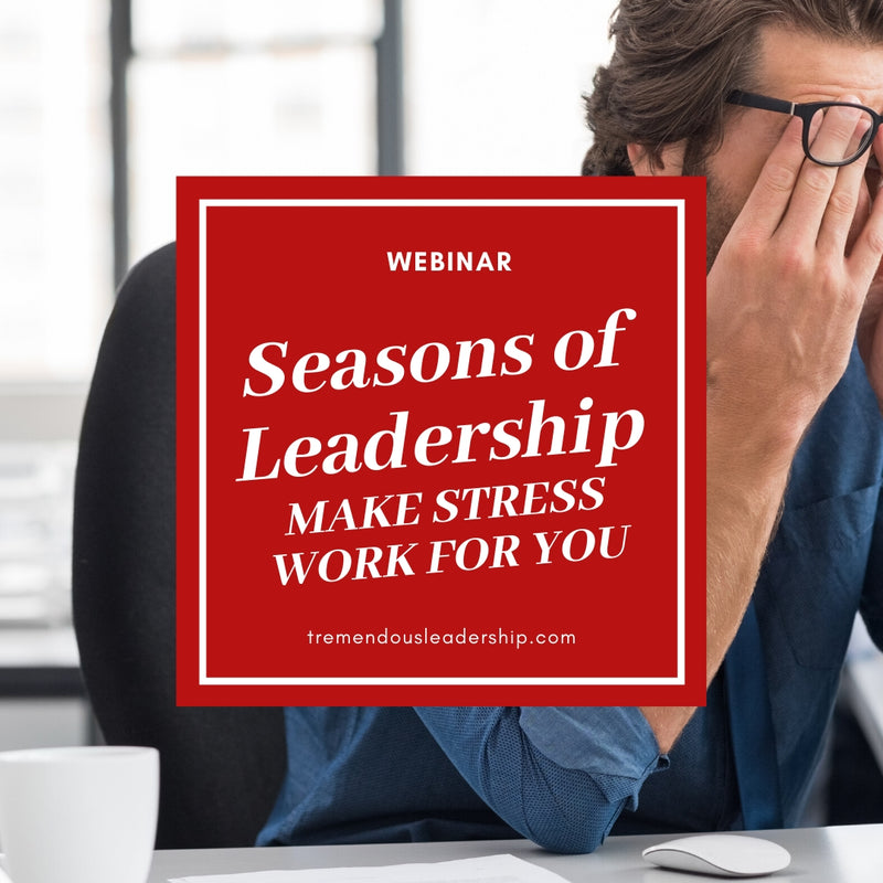 Webinar - Seasons of Leadership: Make Stress Work for You