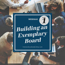 Webinar - Building an Exemplary Board: Part 1