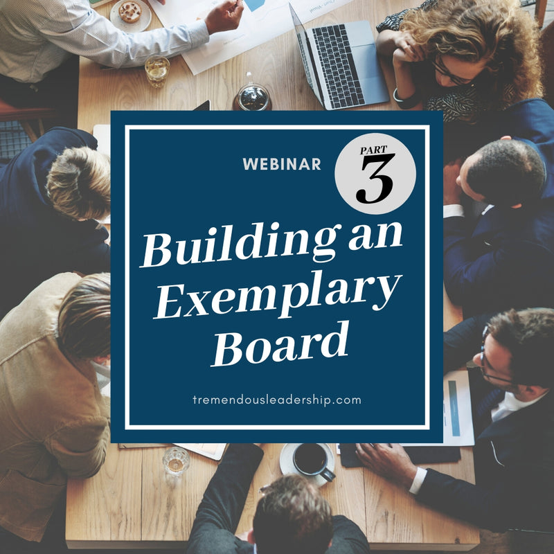Webinar - Building an Exemplary Board: Part 3