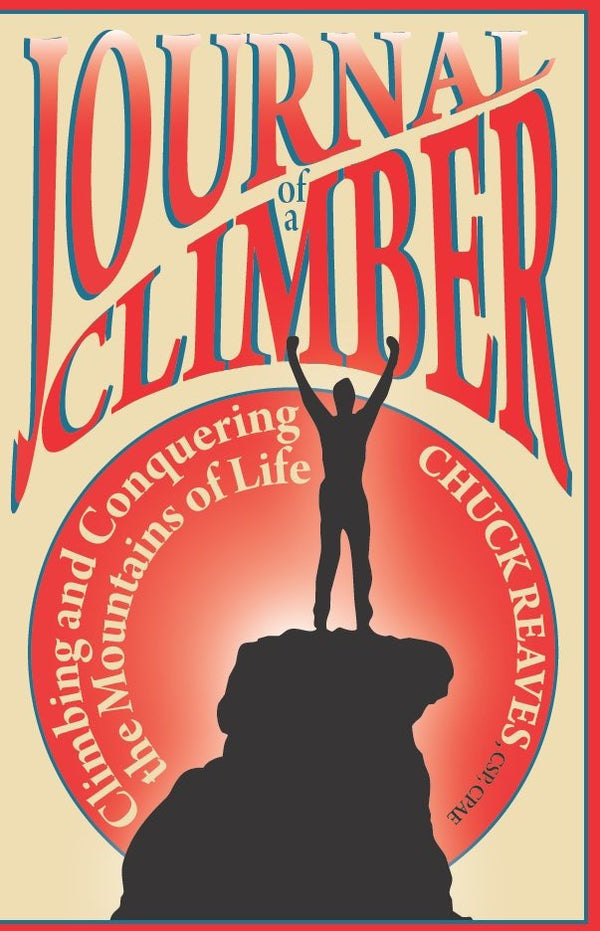 Journal of a Climber: Climbing and Conquering the Mountains of Life