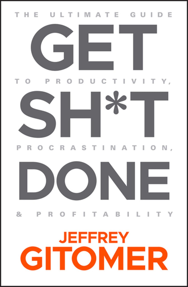 Get Sh*t Done [autographed]: The Ultimate Guide to Productivity, Procrastination, and Profitability