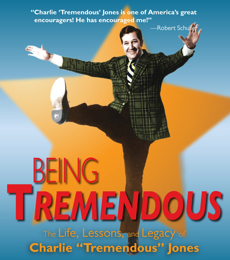 "Being Tremendous: The Life, Lessons, and Legacy of Charlie ""Tremendous"" Jones"