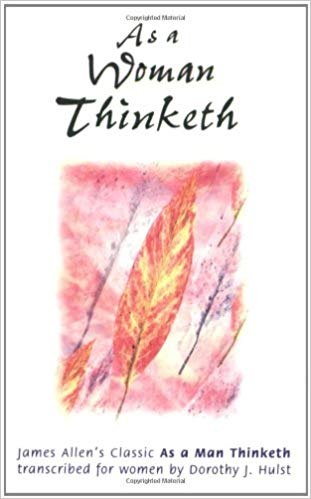 As A Woman Thinketh by Dorothy J. Hulst
