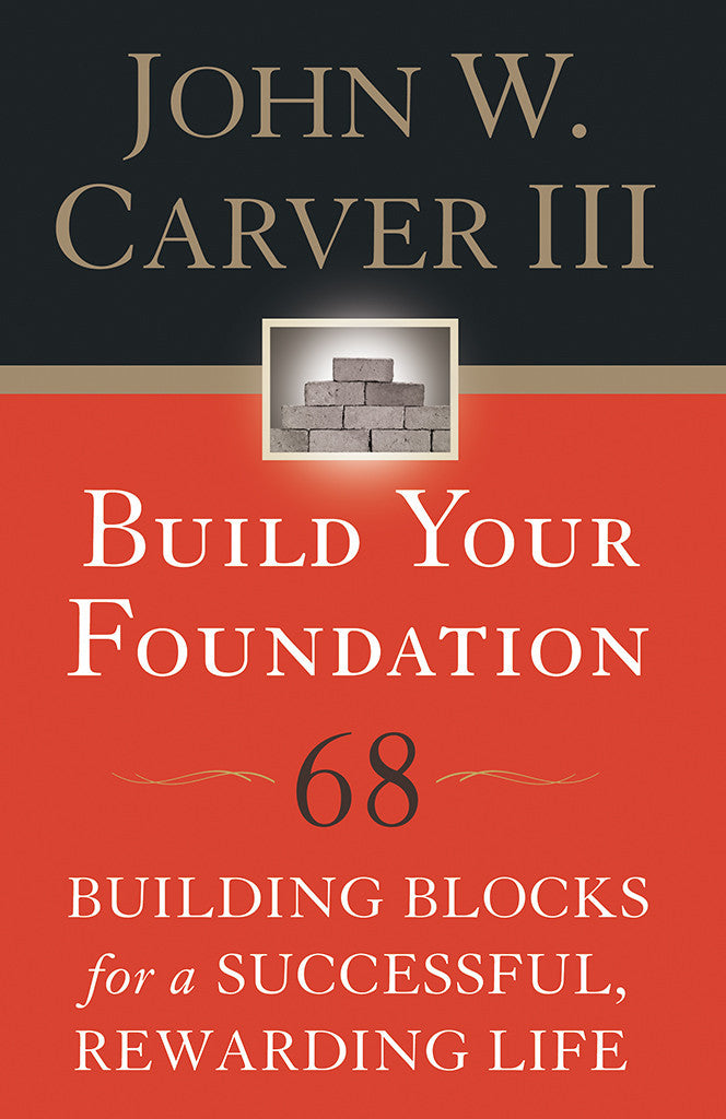 Build Your Foundation: 68 Building Blocks for a Successful, Rewarding Life