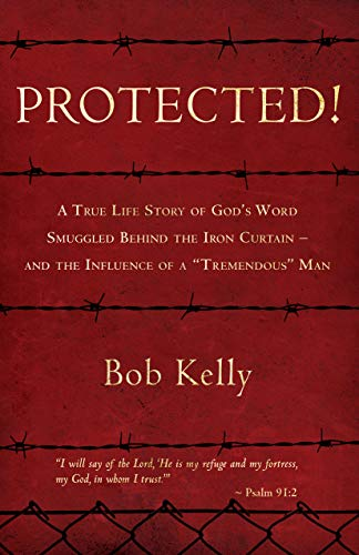 "Protected!: A True Life Story of God's Word Smuggled Behind the Iron Curtain – and the Influence of a ""Tremendous"" Man"