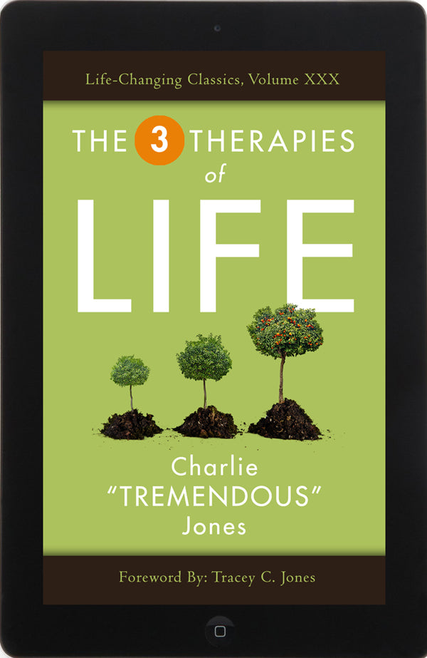 "The Three Therapies of Life by Charlie ""Tremendous"" Jones, Life-Changing Classic, Volume XXX"