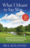Ebook - What I Meant to Say Was.... by Bill Kolovani