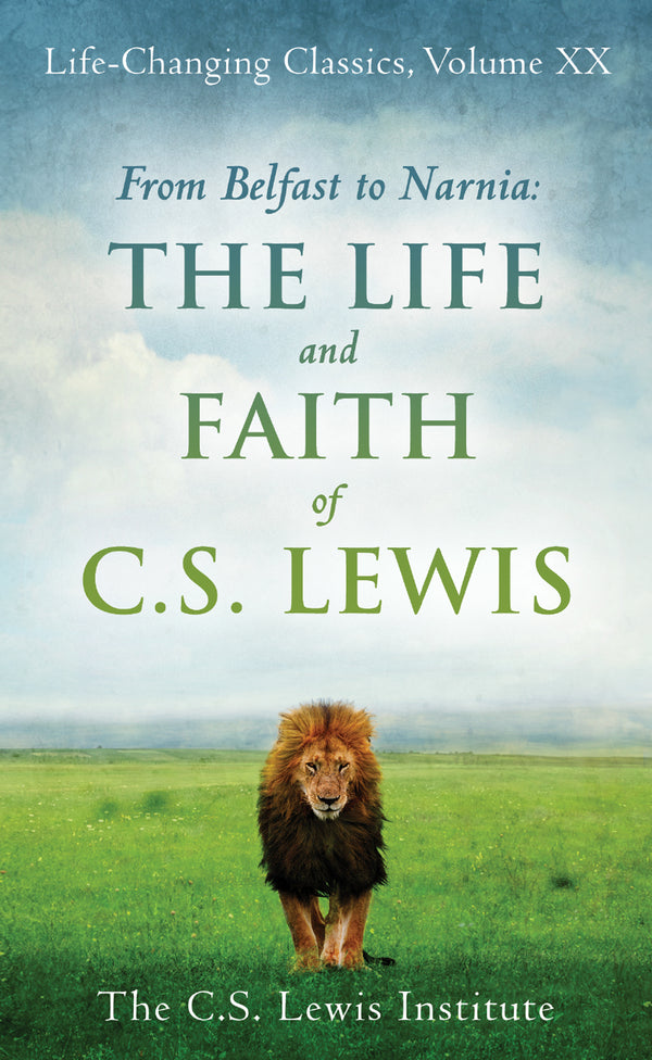 From Belfast to Narnia: The Life and Faith of C.S. Lewis
