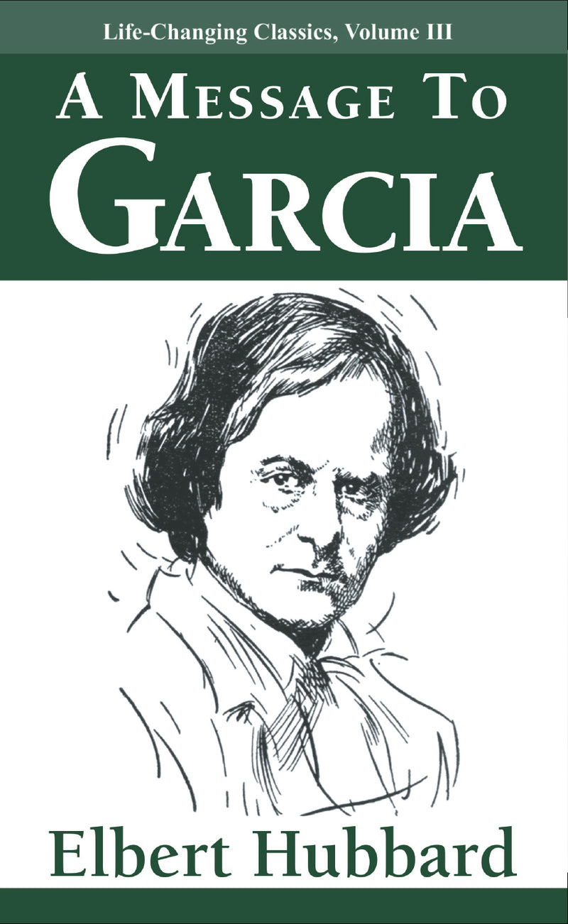 A Message to Garcia: Life-Changing Classics, Volume III