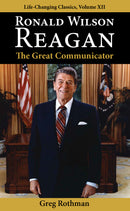 Ronald Wilson Reagan: The Great Communicator (Life-Changing Classics, Volume XII)