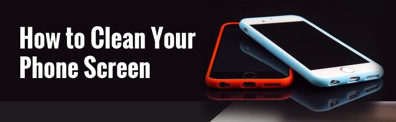How to Clean Your Phone Screen [infographic]