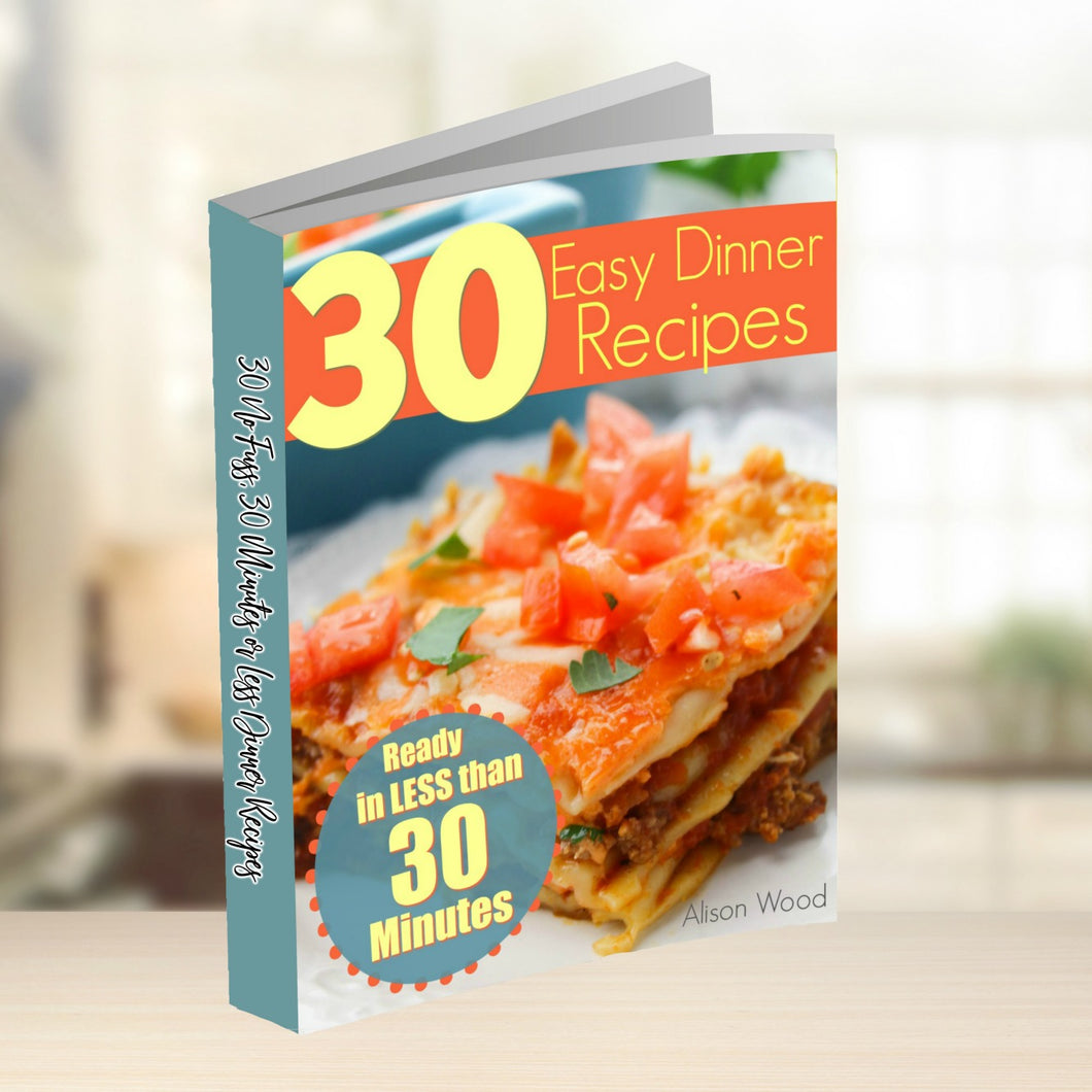 30 Easy Dinner Recipes --- Ready in 30 Minutes or LESS!