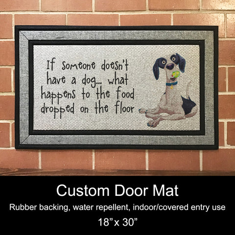 "Custom Door Mat, 18"" x 30""- If Someone Doesn't Have A Dog......"