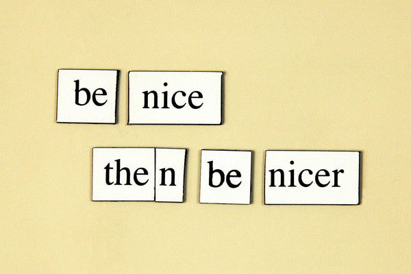 """Be Nice, Then Be Nicer"" ~ Words from my fridge. Photo by Ann Woodall"