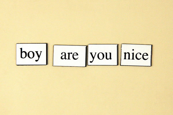 """Boy Are You Nice"" ~ Words from my fridge. Photo by Ann Woodall"