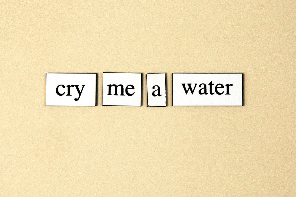 """Cry Me a Water"" ~ Words from my fridge. Photo by Ann Woodall"