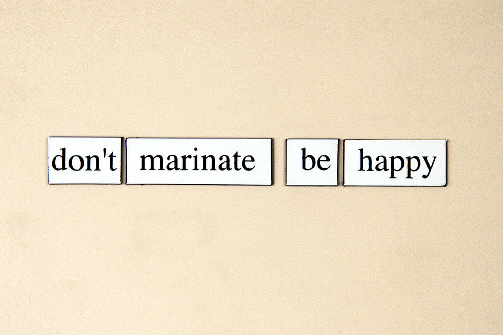 """Don't Marinate, Be Happy"" ~ Words from my fridge. Photo by Ann Woodall"