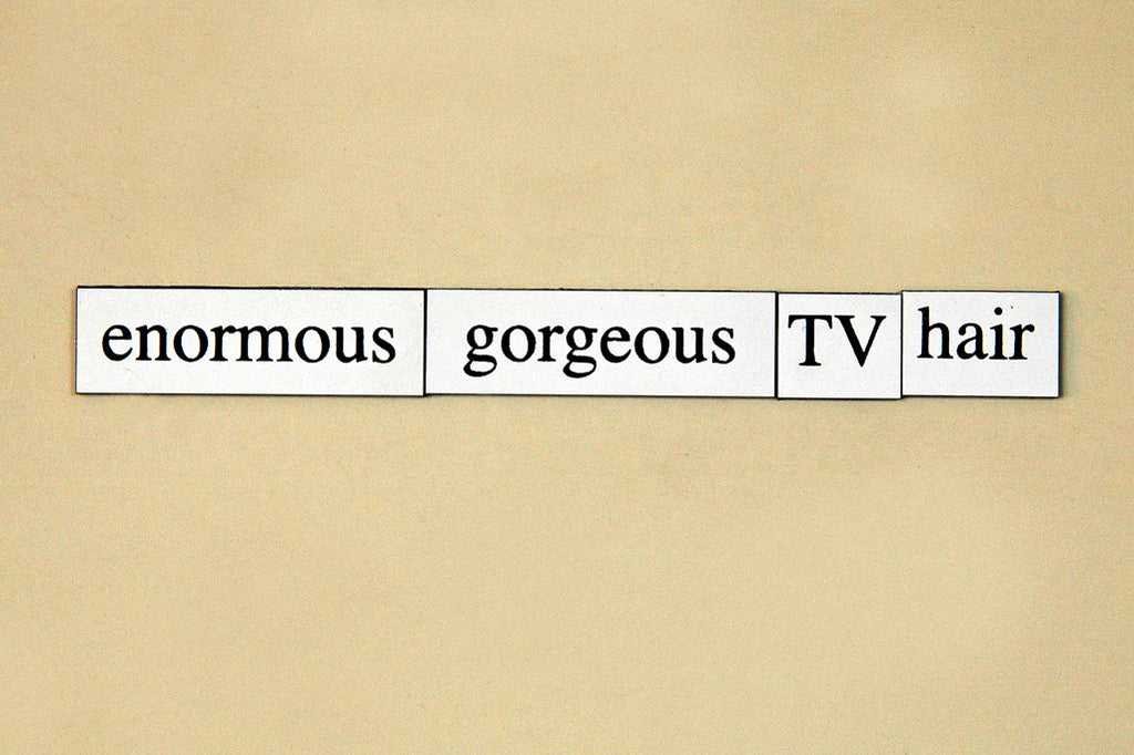 """Enormous Gorgeous TV Hair"" ~ Words from my fridge. Photo by Ann Woodall"