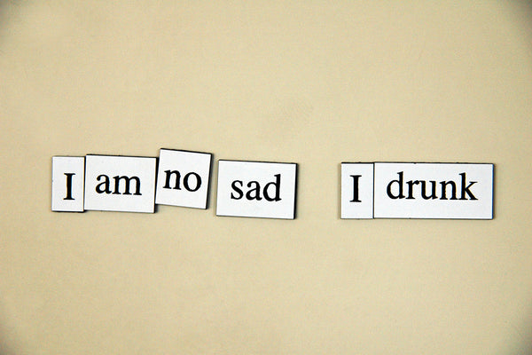 """I Am No Sad, I Drunk"" ~ Words from my fridge. Photo by Ann Woodall"