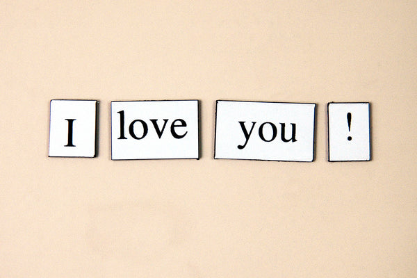 """I Love You!"" ~ Words from my fridge. Photo by Ann Woodall"