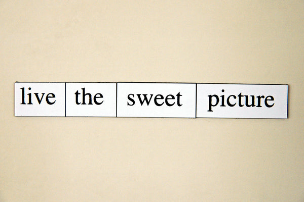 """Live the Sweet Picture"" ~ Words from my fridge. Photo by Ann Woodall"
