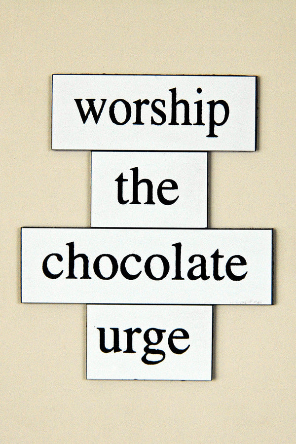 """Worship the Chocolate Urge"" ~ Words from my fridge. Photo by Ann Woodall"