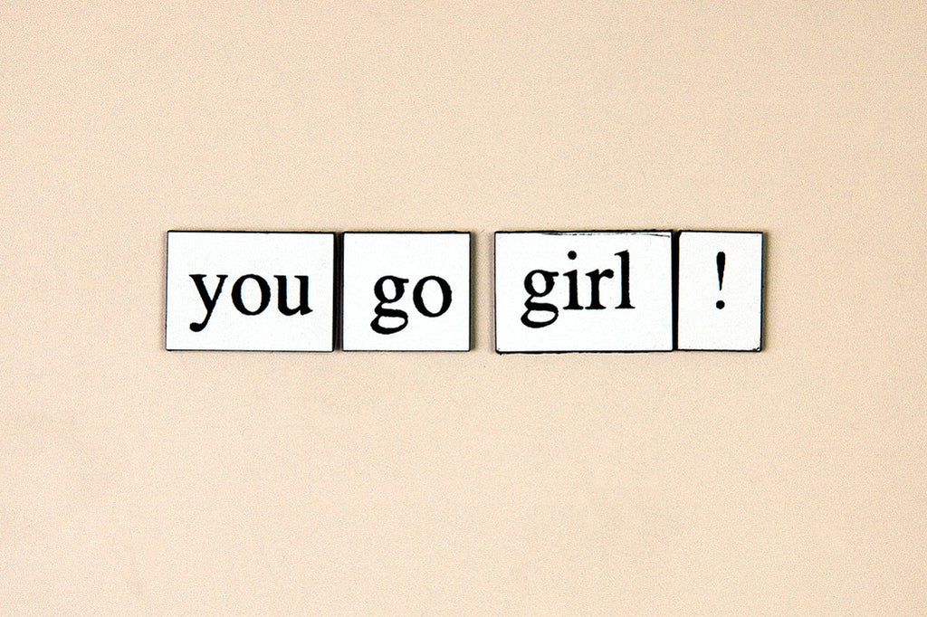 """You Go Girl!"" ~ Words from my fridge. Photo by Ann Woodall"