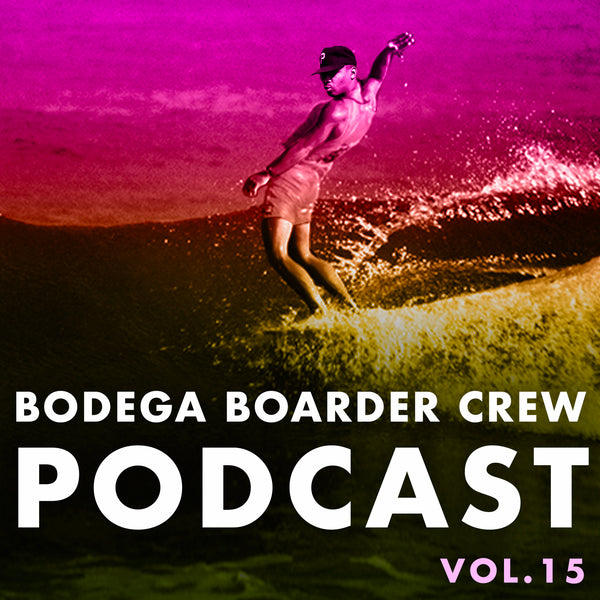 Bodega Boarder Crew Podcast - Vol 15