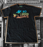 No Good Days Tee