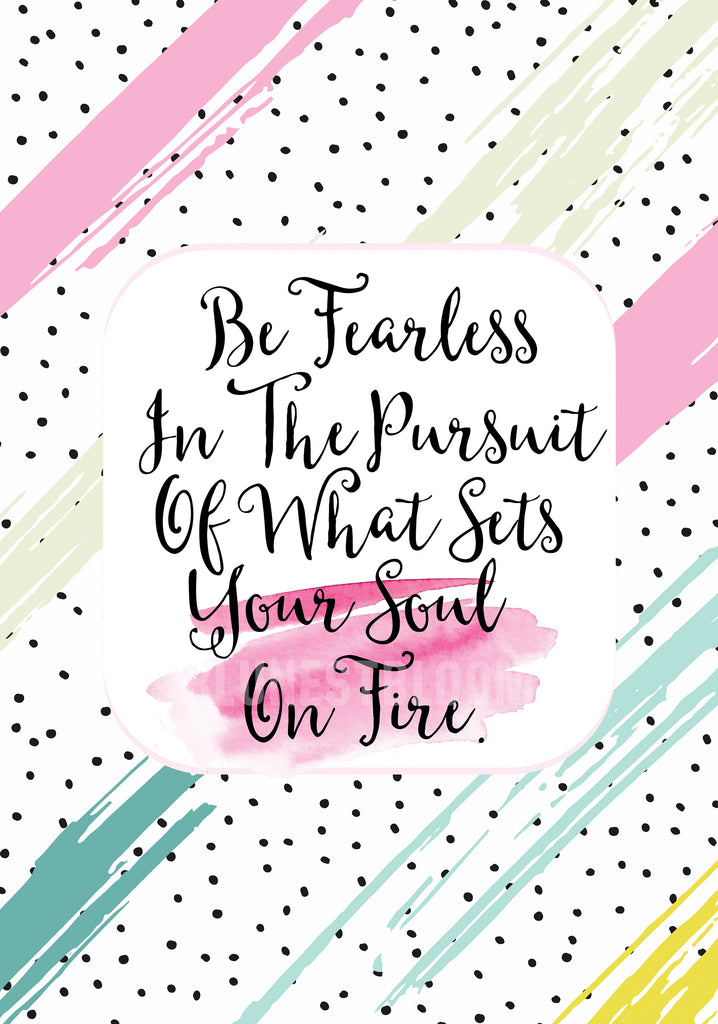 Be Fearless In The Pursuit Of What Sets Your Soul On Fire Wall Art Printable - Blu Nest Bloom