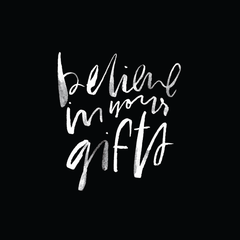 believe in your gifts art print