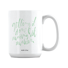 Getting It Done & Making It Matter Mug/Tumbler