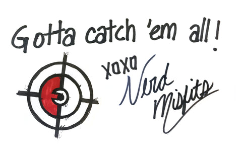 Gotta catch 'em all! XOXO Nerd Misfits