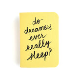 Do Dreamers Ever Really Sleep?