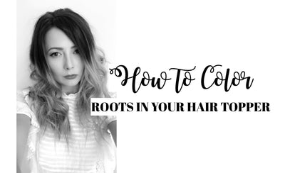 How to color roots in your human hair topper
