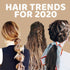 Hairstyle Trends for 2020