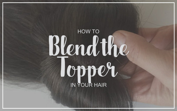 How to Blend the Topper in Your Hair
