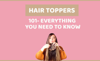 Hair Toppers 101: All you need to know