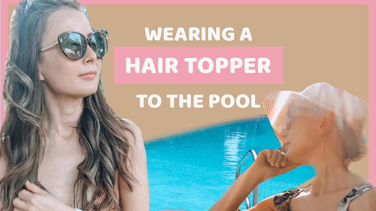 How to wear your hair topper to the pool/beach + Giveaway