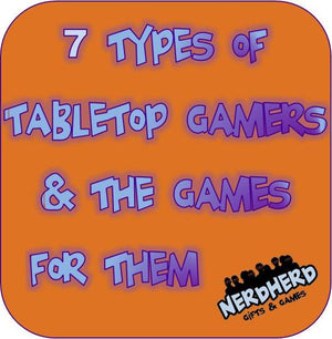 Nerd Spotlight:  Mara's 7 Types of Tabletop Gamers & The Games for Them